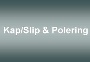 Kap / Slip & Polering